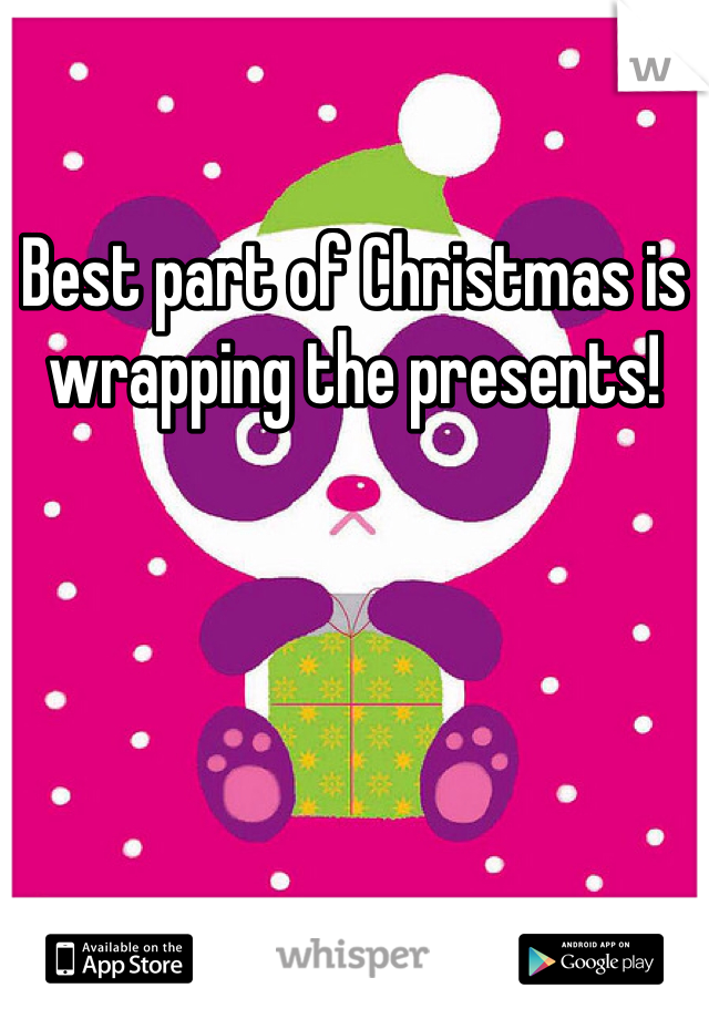 Best part of Christmas is wrapping the presents!