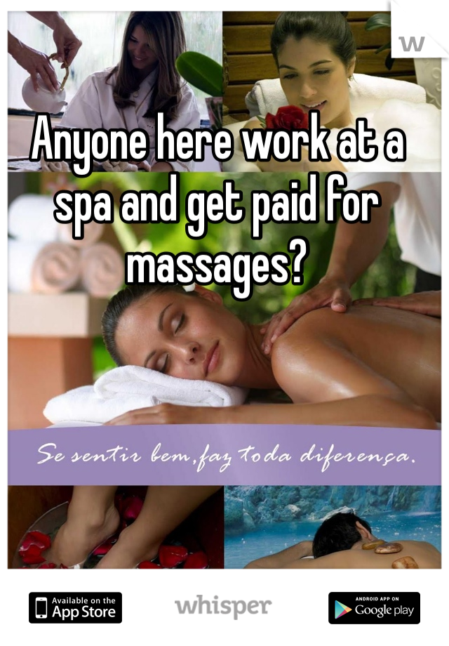 Anyone here work at a spa and get paid for massages?