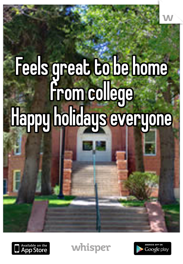 Feels great to be home from college  Happy holidays everyone