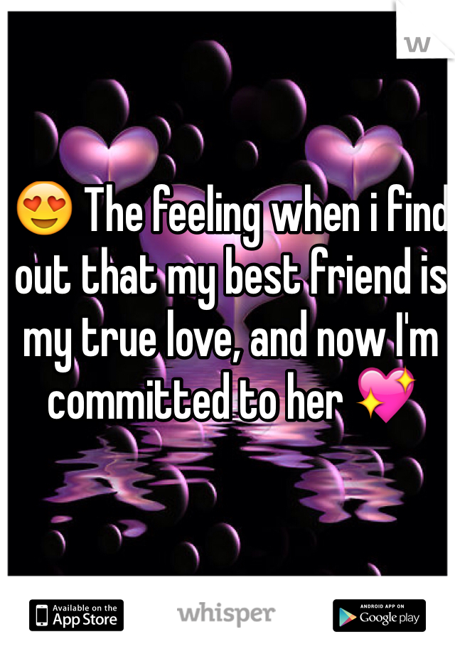 😍 The feeling when i find out that my best friend is my true love, and now I'm committed to her 💖
