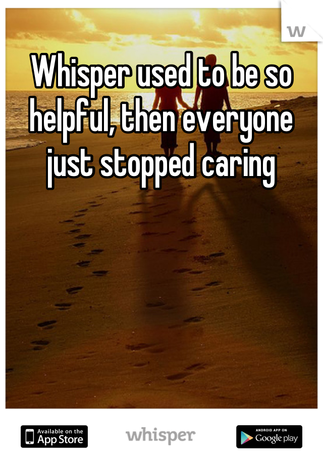 Whisper used to be so helpful, then everyone just stopped caring