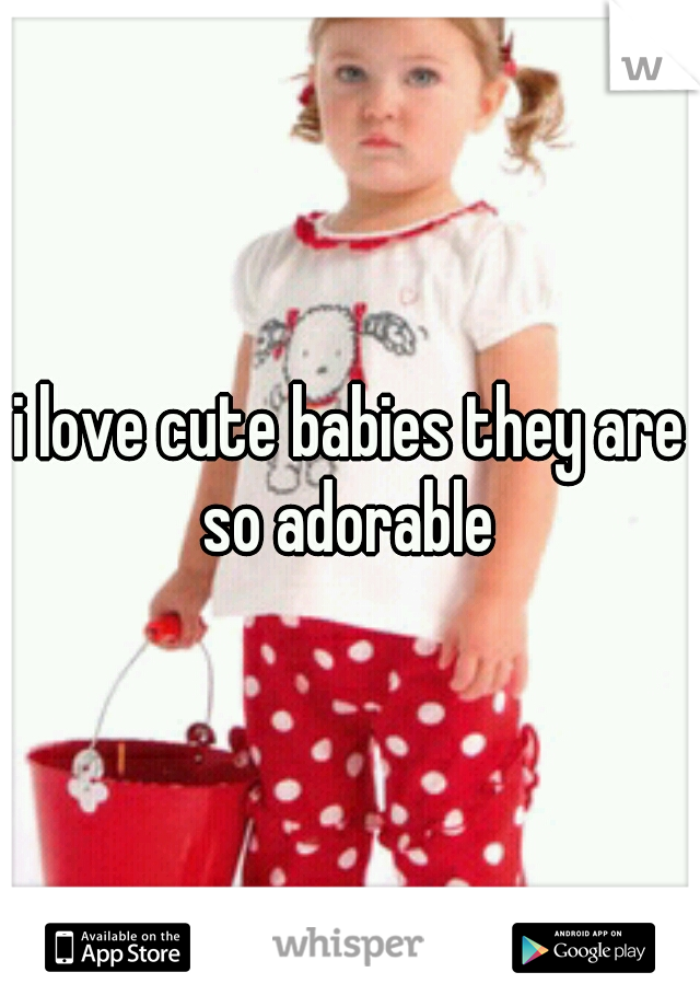 i love cute babies they are so adorable