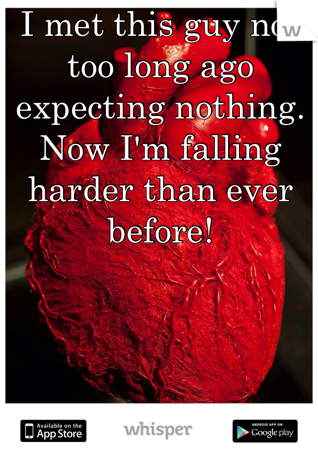 I met this guy not too long ago expecting nothing. Now I'm falling harder than ever before!