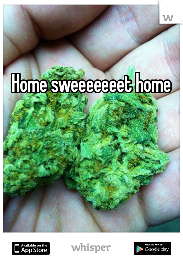 Home sweeeeeeet home
