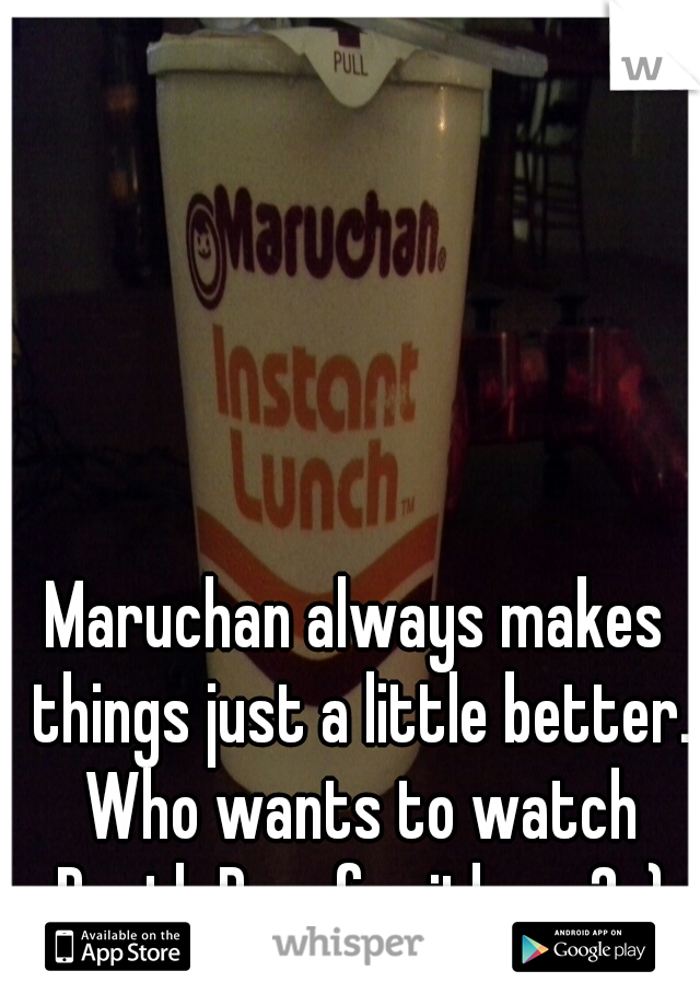 Maruchan always makes things just a little better. Who wants to watch Death Proof with me? :)