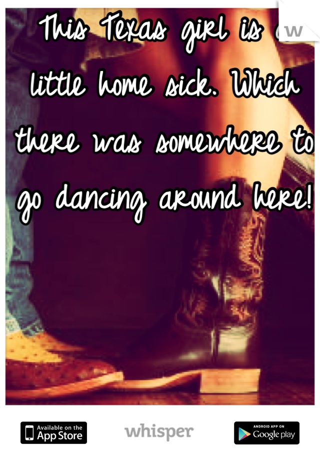 This Texas girl is a little home sick. Which there was somewhere to go dancing around here!