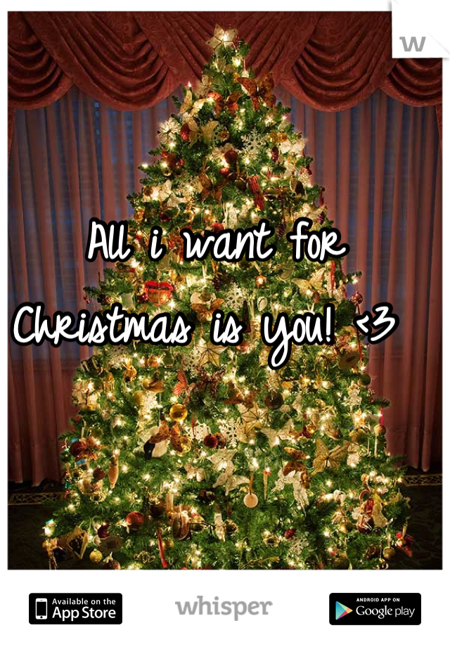 All i want for Christmas is you! <3