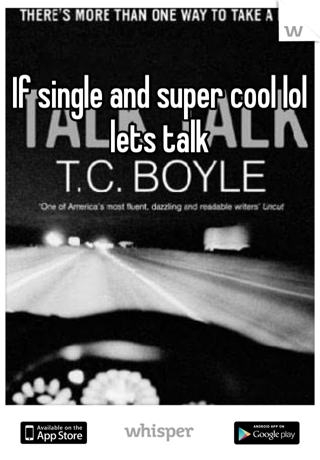 If single and super cool lol lets talk