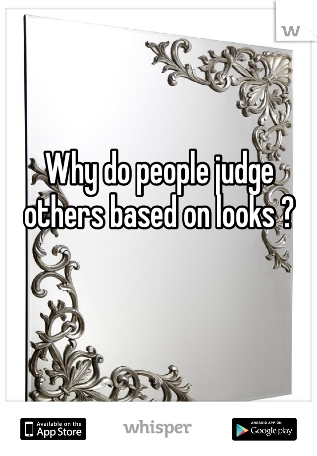 Why do people judge others based on looks ?