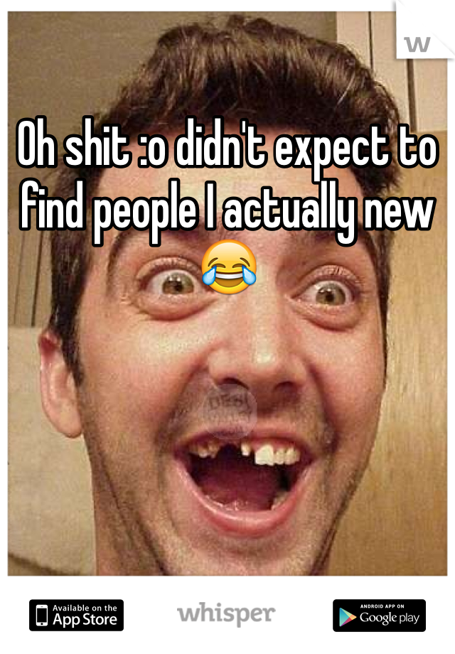 Oh shit :o didn't expect to find people I actually new 😂