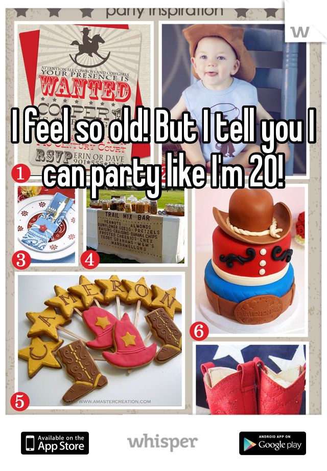 I feel so old! But I tell you I can party like I'm 20!