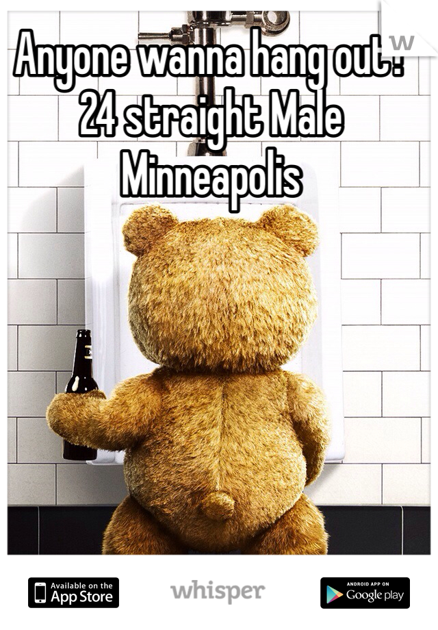 Anyone wanna hang out? 24 straight Male Minneapolis