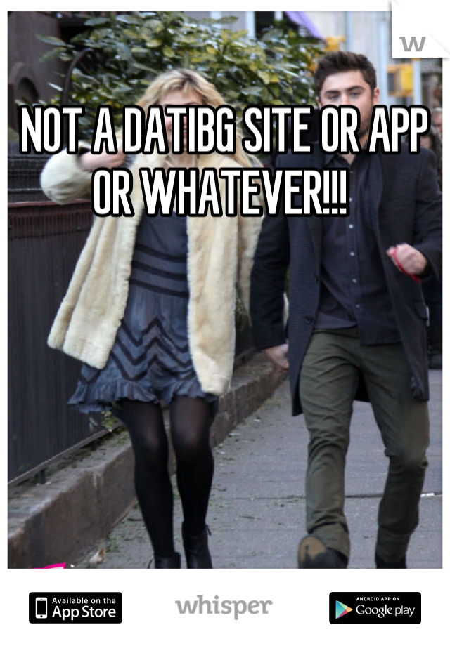 NOT A DATIBG SITE OR APP OR WHATEVER!!!