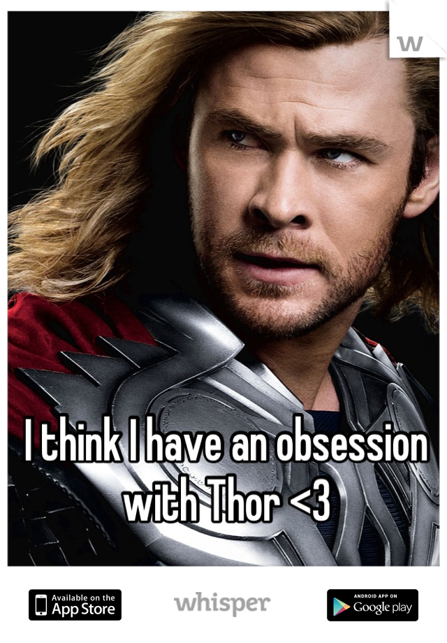 I think I have an obsession with Thor <3