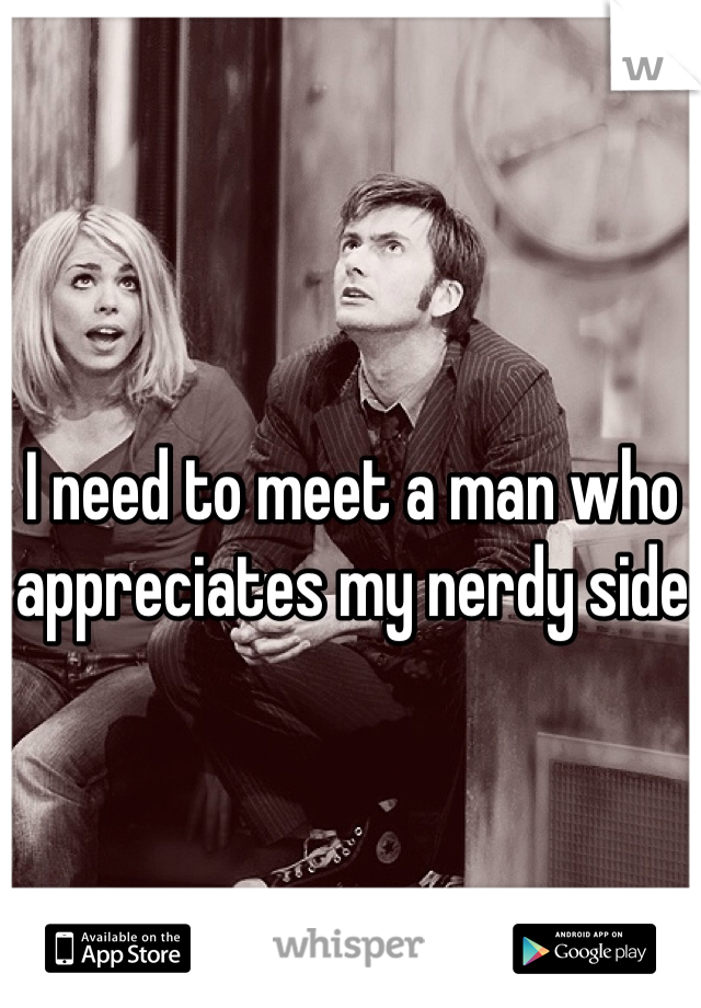 I need to meet a man who appreciates my nerdy side