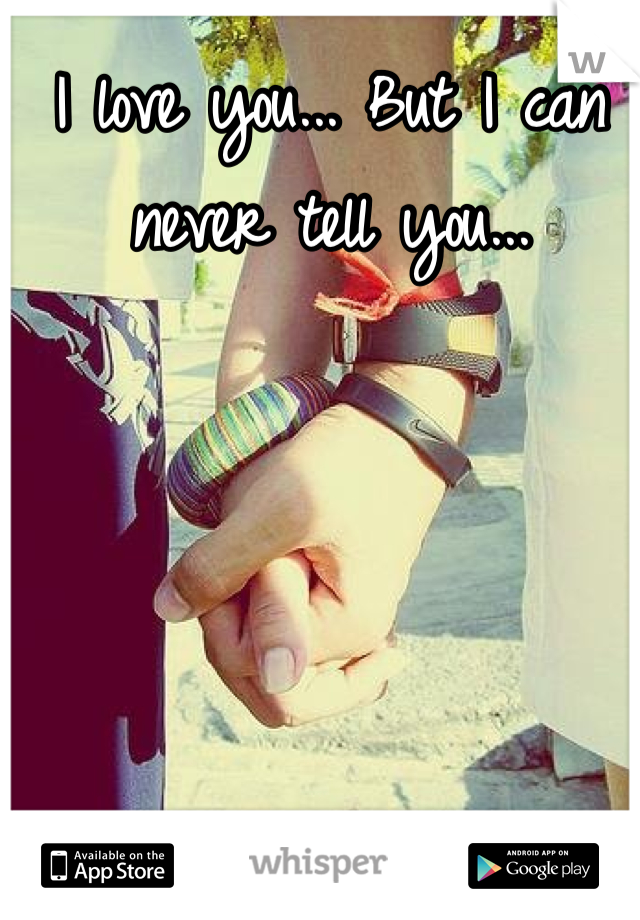 I love you... But I can never tell you...
