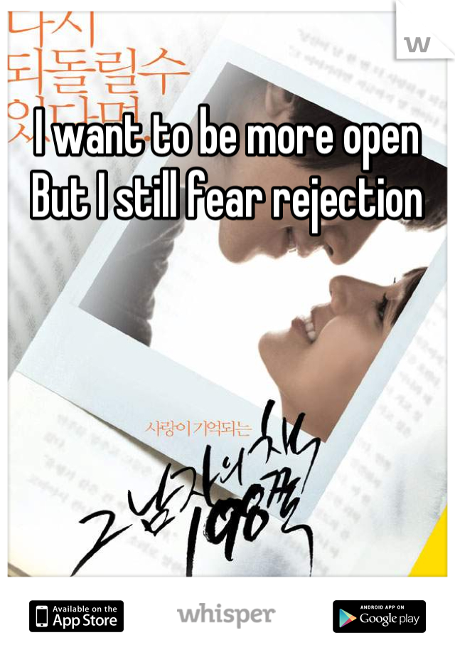 I want to be more open But I still fear rejection