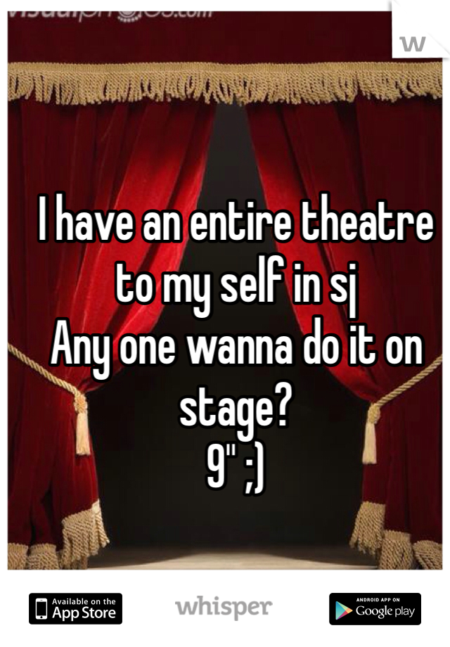 "I have an entire theatre to my self in sj Any one wanna do it on stage? 9"" ;)"