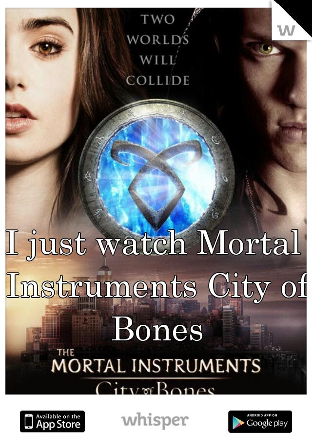 I just watch Mortal Instruments City of Bones