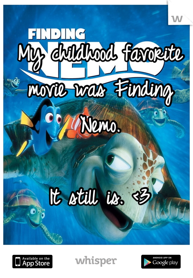 My childhood favorite movie was Finding Nemo.   It still is. <3