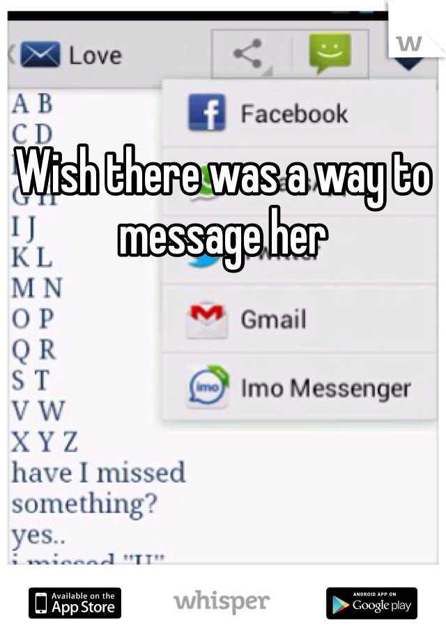 Wish there was a way to message her