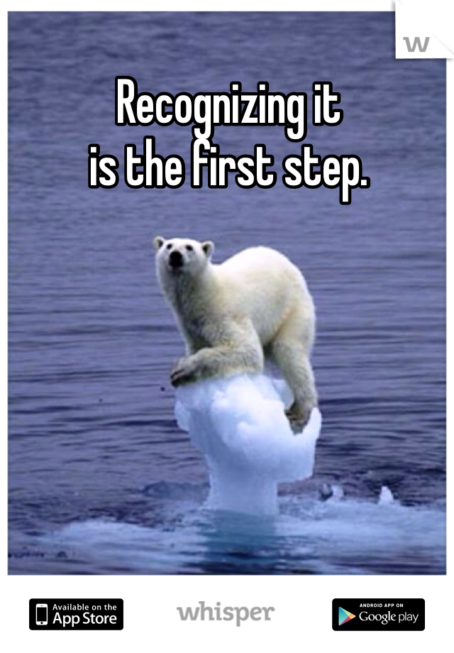Recognizing it  is the first step.
