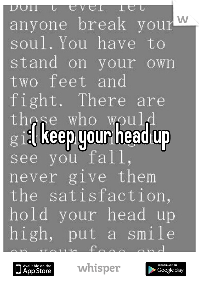 :( keep your head up
