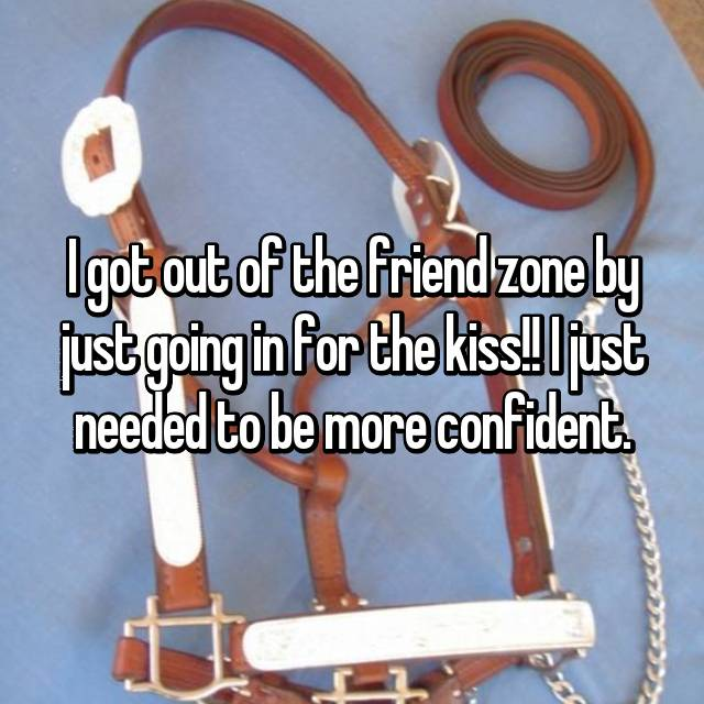 I got out of the friend zone by just going in for the kiss!! I just needed to be more confident.