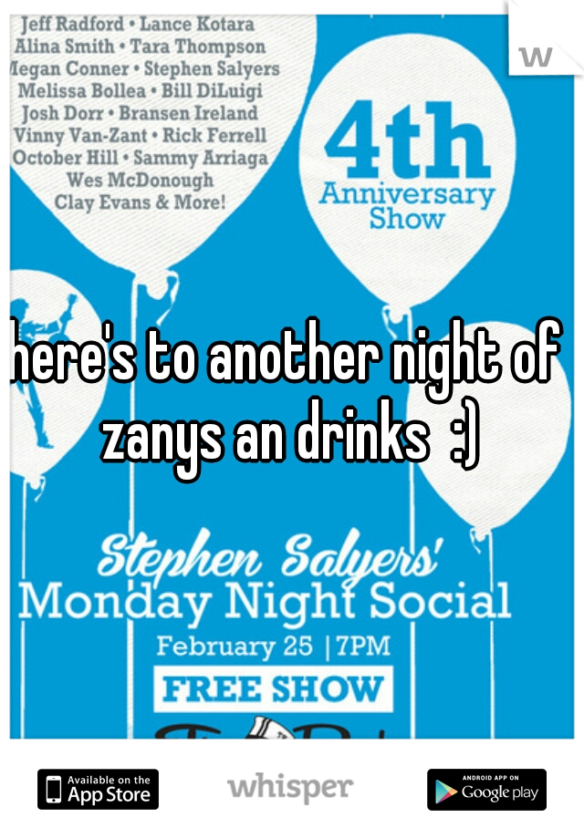here's to another night of  zanys an drinks  :)