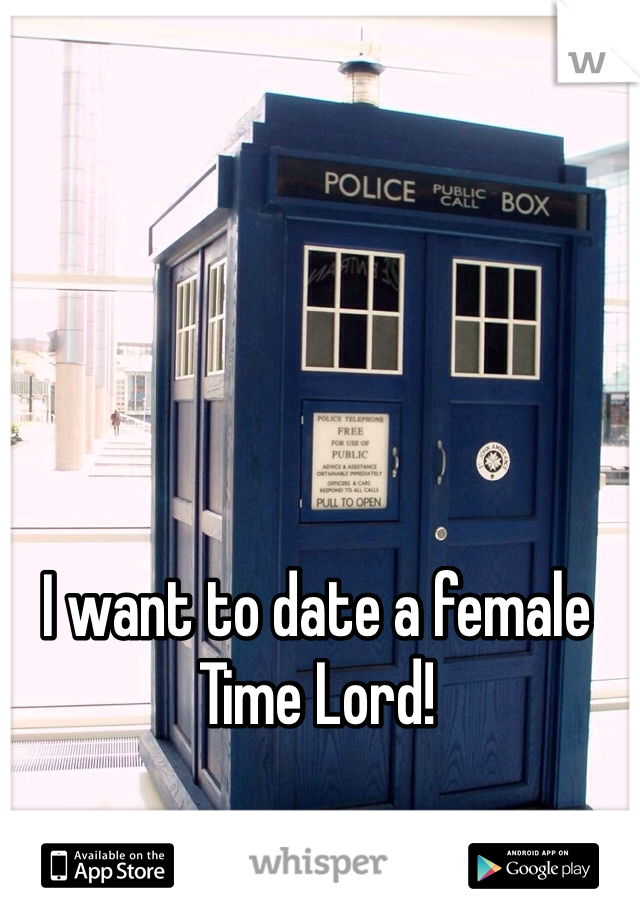 I want to date a female Time Lord!