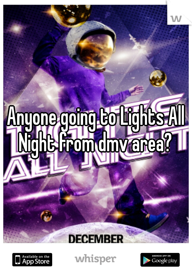 Anyone going to Lights All Night from dmv area?
