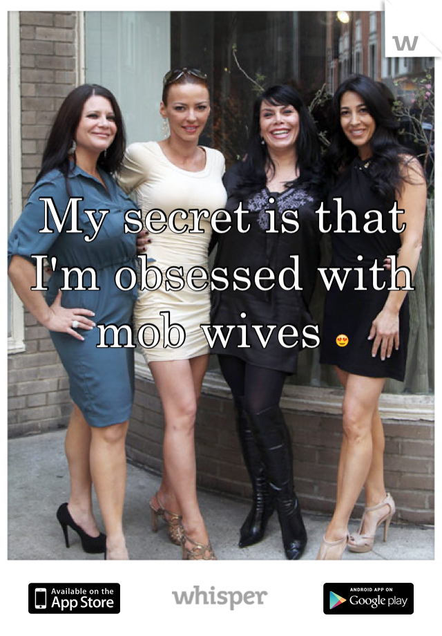 My secret is that I'm obsessed with mob wives 😍