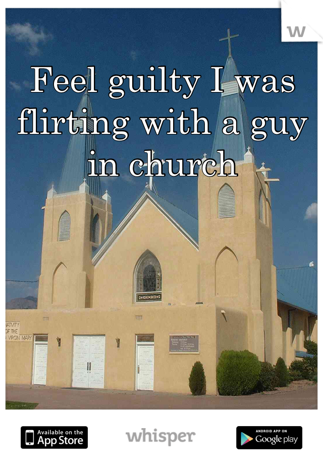 Feel guilty I was flirting with a guy in church