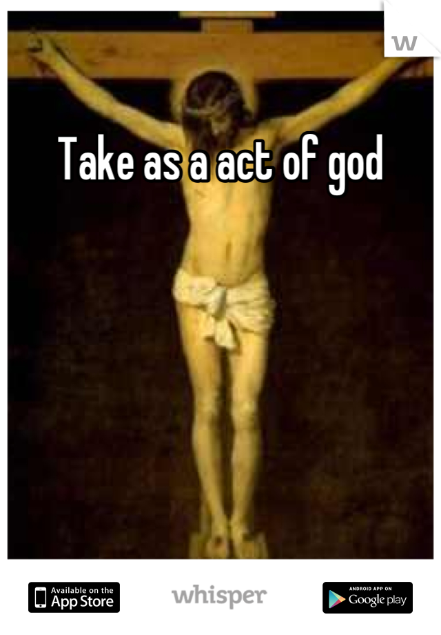 Take as a act of god