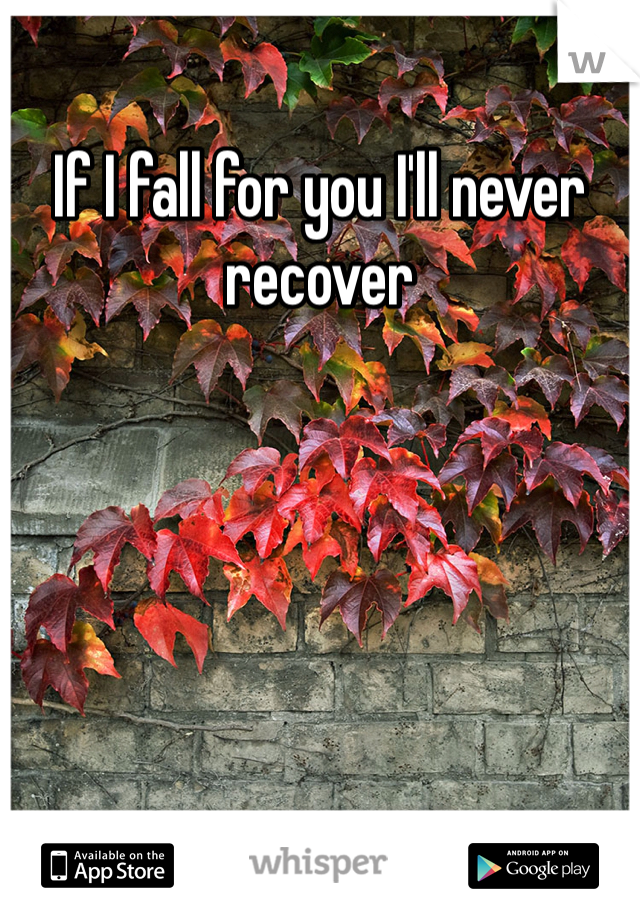 If I fall for you I'll never recover