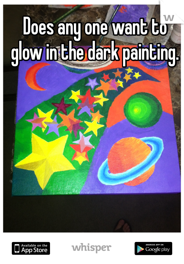 Does any one want to glow in the dark painting.