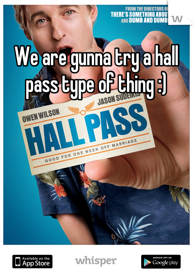 We are gunna try a hall pass type of thing :)
