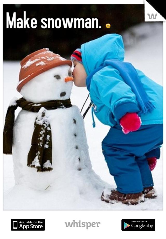 Make snowman. 😄