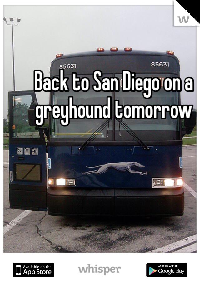 Back to San Diego on a greyhound tomorrow