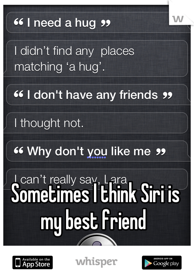 Sometimes I think Siri is my best friend