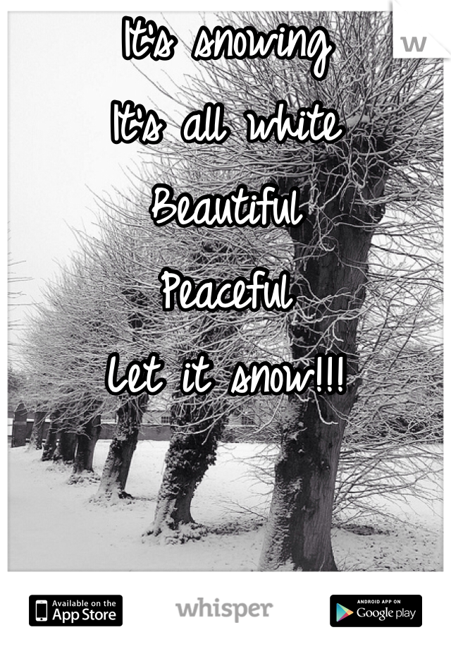 It's snowing It's all white Beautiful Peaceful Let it snow!!!