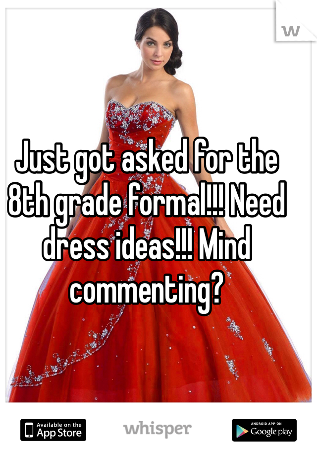 Just got asked for the 8th grade formal!!! Need dress ideas!!! Mind commenting?