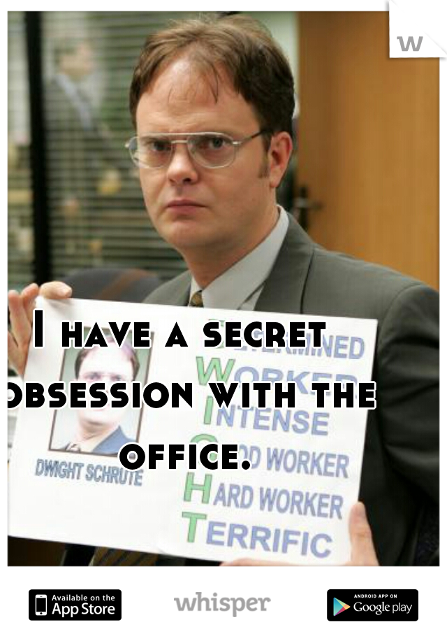 I have a secret obsession with the office.