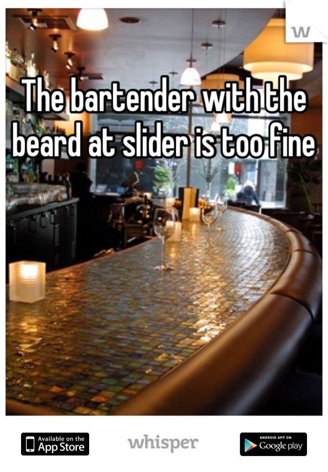 The bartender with the beard at slider is too fine