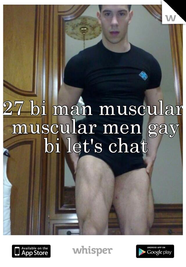 27 bi man muscular muscular men gay bi let's chat