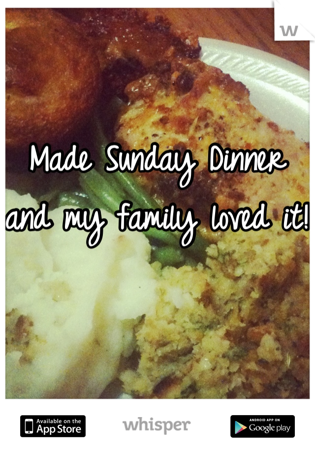 Made Sunday Dinner and my family loved it!