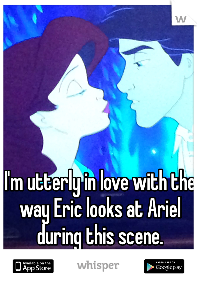 I'm utterly in love with the way Eric looks at Ariel during this scene. 😍❤️
