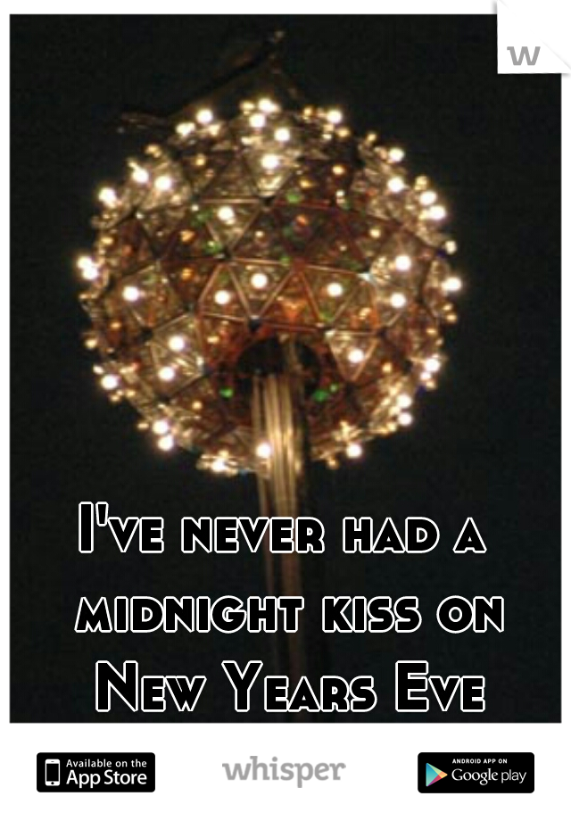 I've never had a midnight kiss on New Years Eve