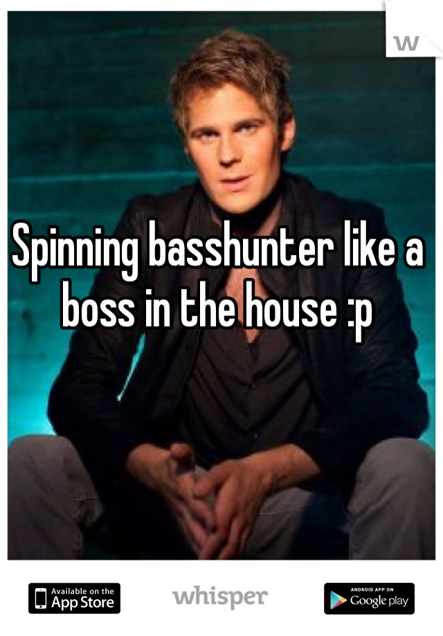 Spinning basshunter like a boss in the house :p