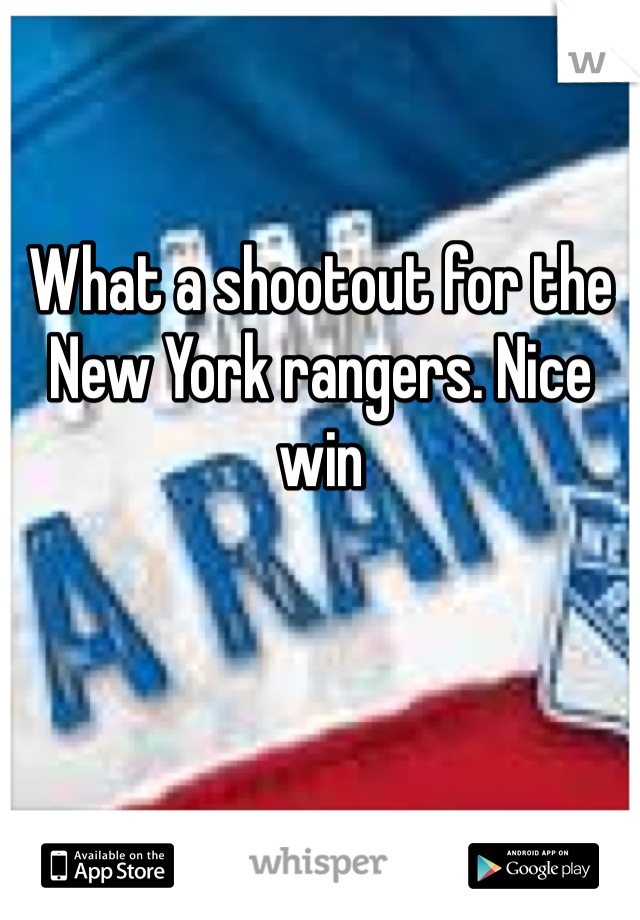 What a shootout for the New York rangers. Nice win